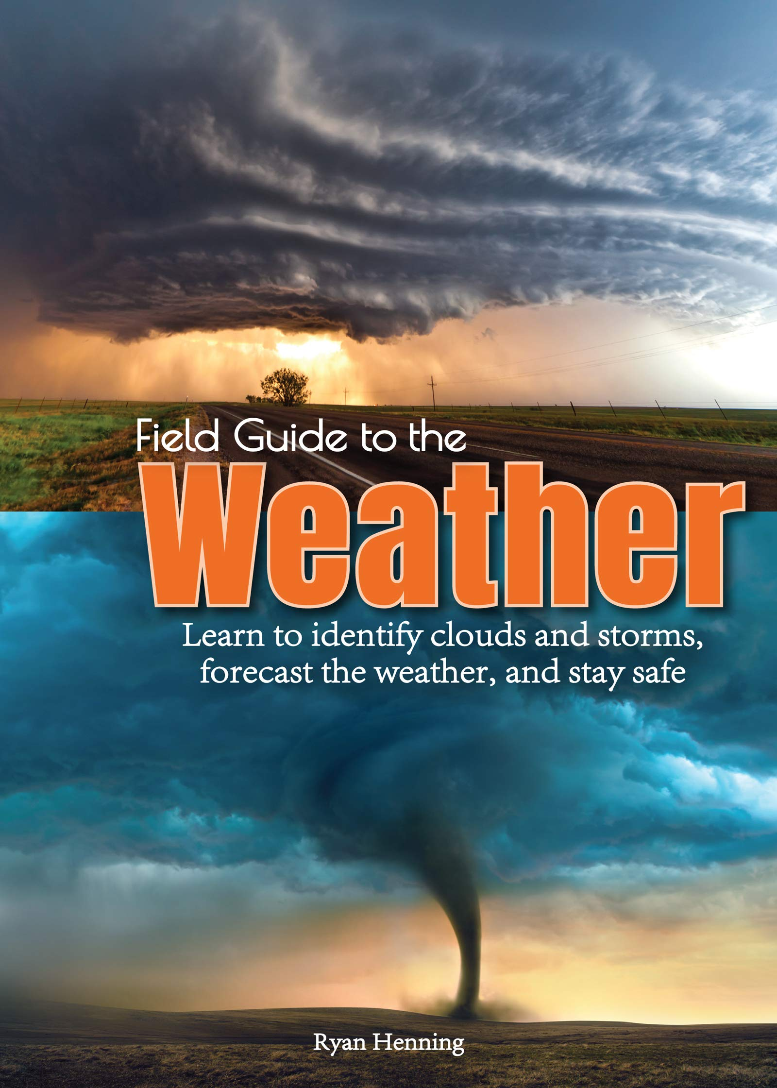 81XqLza74UL - Field Guide to the Weather: Learn to Identify Clouds and Storms, Forecast the Weather, and Stay Safe