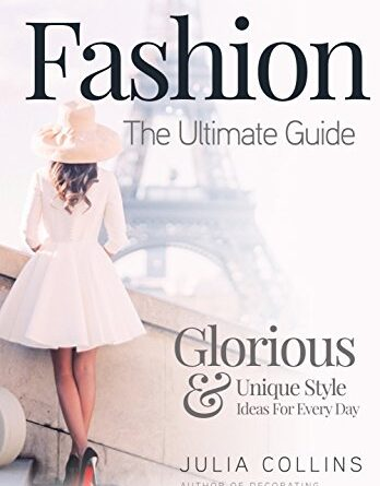 1627610054 41gkCBmVDlL 348x445 - Fashion: The Ultimate Guide - Glorious & Unique Style Ideas For Every Day