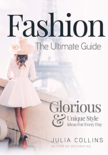 41gkCBmVDlL - Fashion: The Ultimate Guide - Glorious & Unique Style Ideas For Every Day